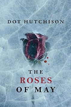 """""""The Roses Of May""""  ***  Dot Hutchison  (2017)"""