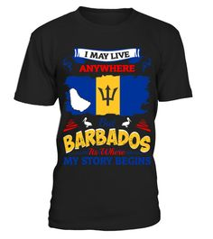 # I May Live Anywhere Barbados Where My Story Begins .  TIP: If you buy 2 or more (hint: make a gift for someone or team up) you'll save quite a lot on shipping.Click Here For More Design:Country Pride Shirts | Country Story Begin ShirtGuaranteed safe and secure checkout via:Tshirt, Story, Proud, People, Patriotism, Patriot, Nation, Mens, May, Love, Live, Heartbeats, Grunge, Girls, Gift, Funny, Freedom, Country, Community, Begins, Anywhere, Anthem, Albania, 2017, USA, French, Germany…