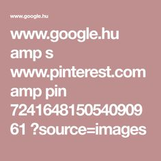 www.google.hu amp s www.pinterest.com amp pin 724164815054090961 ?source=images