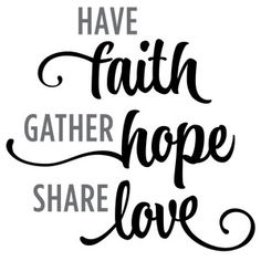 Silhouette Design Store - View Design have faith hope love phrase Faith In Love, Have Faith, Faith Quotes, Faith Hope Love Quotes, Quotes Marriage, Quotable Quotes, Love Phrases, Silhouette Design, Positive Quotes