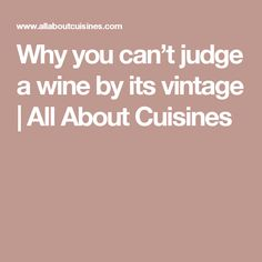 Why you can't judge a wine by its vintage | All About Cuisines