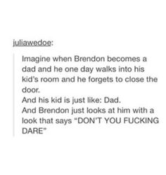 Brendon would be a great parent and so would Sarah, but if this happened and for some reason I was there, I'd vine it! Brendon would probably vine this.