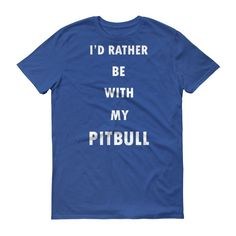 """I'd Rather Be With My Pitbull"" Tee"