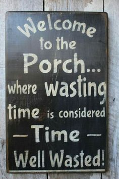 Welcome to the Porch Where Wasting Time Is Considered Time Well Wasted Wood Sign. Welcome to the Porch Where Wasting Time Is Considered Time Well Wasted Wood Sign Porch Decor Outdoor Decor Boho House Warming Summer Decor by FoothillPrimitives on Etsy