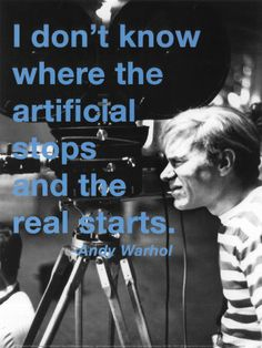 I don't know where the artificial stops and the real starts by Andy Warhol/ Billy Name Andy Warhol Quotes, Andy Warhol Art, Quote Posters, Quote Prints, Billy Name, Name Quotes, Andy Warhol Museum, Original Quotes, Consumerism