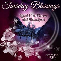 Tuesday Blessings. Psalms 46:10 KJV