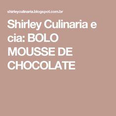 Shirley Culinaria e cia: BOLO MOUSSE DE CHOCOLATE