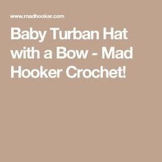 Baby Turban Hat with a Bow - Mad Hooker Crochet!