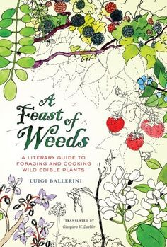 A Feast of Weeds: A Literary Guide to Foraging and Cooking Wild Edible Plants (California Studies in Food and Culture) by Luigi Ballerini, http://www.amazon.com/dp/0520270347/ref=cm_sw_r_pi_dp_hRMvrb1DQZK18