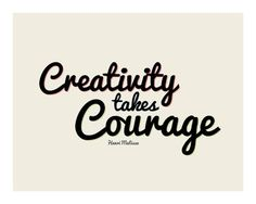 Creativity takes courage #typography #type #quote  So very true!