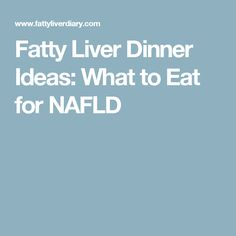 Fatty Liver Dinner Ideas: What to Eat for NAFLD