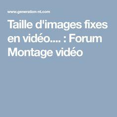 Taille d'images fixes en vidéo.... : Forum Montage vidéo