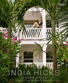 Born from British and design royalty, India Hicks has forged a design empire from her family's enclave in the Bahamas. In India Hicks: Island Style, she invites readers into her world, offering never-before-seen imagery and irresistible. Estilo India, Bahamas House, The Reader, David Hicks, Estilo Tropical, Caribbean Culture, Interior Design Books, British Colonial Style, Sainte Lucie
