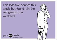 I totally lost 5 pounds for real this week but no intention of finding it!
