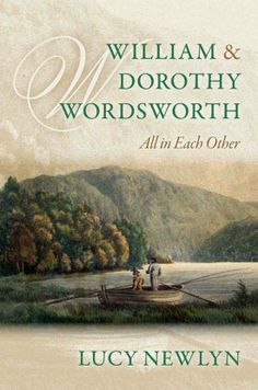 William and Dorothy Wordsworth: All in Each Other by Lucy Newlyn