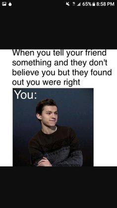 *snaps fingers in Z formation* told ya! Marvel Jokes, Marvel Funny, Funny Quotes, Funny Memes, Hilarious, Haha So True, Tom Holland Peter Parker, Teen Posts, To My Future Husband