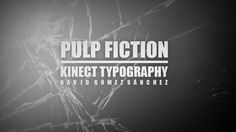 PULP FICTION (AE Kinect Typography) by David Gómez Sánchez. Kinect Typography: After Effects CS4