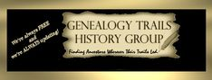 Genealogy Trails History Group  Celebrating our Sixth Year of helping you find your ancestors... wherever their trails led them!        Our goal is to help you track your ancestors through time by transcribing genealogical and historical data for the free use of all researchers.
