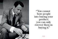 You cannot bore people into buying your product, you can only interest them in buying it. - David Ogilvy http://bit.ly/2oq2Oqc