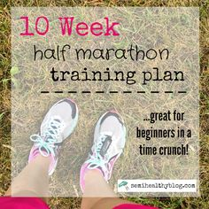 10 week half marathon training plan. great plan for beginners who don't have the usual 12 weeks to train for their race! via @semihealthnut at semihealthyblog.com