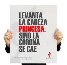 Levanta la cabeza princesa, si o la corona se cae