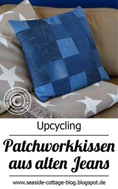 Wirf deine alten Jeans nicht weg, sondern mache daraus etwas Neues. Ein Kissen z.B.im Patchworkstil www.seaside-cottage-blog.blogspot.de