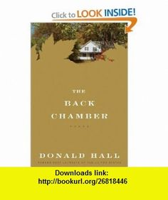 The Back Chamber (9780547645858) Donald Hall , ISBN-10: 0547645856  , ISBN-13: 978-0547645858 ,  , tutorials , pdf , ebook , torrent , downloads , rapidshare , filesonic , hotfile , megaupload , fileserve