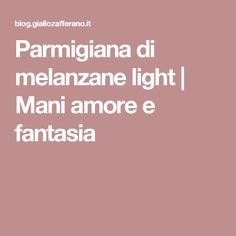 Parmigiana di melanzane light | Mani amore e fantasia
