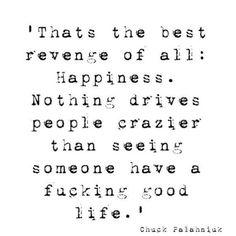 #revenge #goodlife #happiness #movingon #chuckpalahniuk #authorquotes #celebrityquotes #keepmoving #forwardmotion #dontlookback #future #progress #dreams #newness #improvement #quotes #dailyquotes #quoteopia