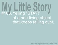 Story of my little life #163 :D Lmao, I do this all the time!!