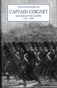 The Narrative of Captain Coignet (Soldier of the Empire) 1776-1850.