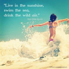 """Live in the sunshine, swim the sea, drink the wild air."" - Ralph Waldo Emerson  #sunshine #beach #sayings #quotes"