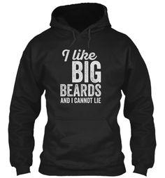 I Like Big Beards And I Cannot Lie  Black Sweatshirt Front