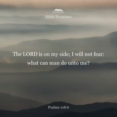 The LORD is with me; I will not be afraid. What can man do to me?