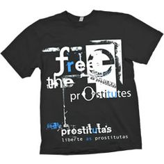 """Show your support for Shores of Grace ministries with a brand new """"Free the Prostitutes"""" T-shirt! Like everything we sell, proceeds go to help our ministry in Brazil. Available in Small through XXL. Brazil T Shirt, Ministry, Night, Lady, Mens Tops, Shirts, Free, Fashion, Moda"""