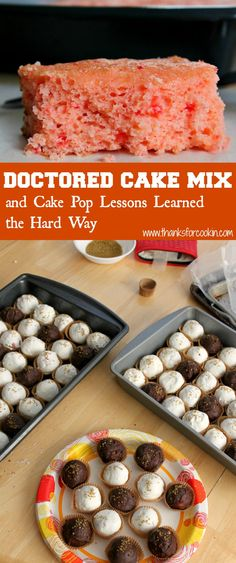 Doctored Cake Mix and cake pop lessons learned the hard way -