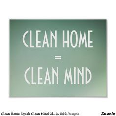 Shop Clean Home Equals Clean Mind Cleanliness Poster created by BikkiDesigns. House Cleaning Quotes, Funny Cleaning Quotes, Clean House Quotes, Clean Quotes, New Home Quotes, Funny Quotes, Cleanliness Quotes, Respect Video, Favorite Quotes