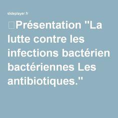 """⚡Présentation """"La lutte contre les infections bactériennes Les antibiotiques."""""""