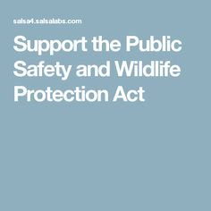 Support the Public Safety and Wildlife Protection Act