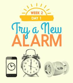 Day 1: Try a different alarm.