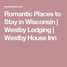 Romantic Places to Stay in Wisconsin | Westby Lodging | Westby House Inn