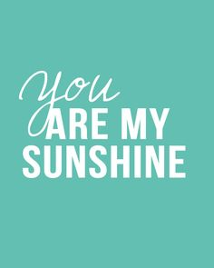 You Are My Sunshine printables