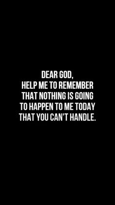 Dear God, Help me to remember today that nothing is going to happen to me today that you can't handle. Faith Quotes, Bible Quotes, Me Quotes, Godly Quotes, Qoutes, Great Quotes, Quotes To Live By, Inspirational Quotes, Christen