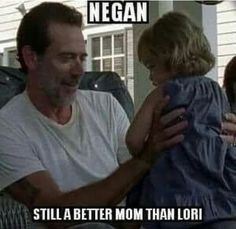 Negan, still a better mom than Lori.