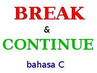 BREAK Dan CONTINUE Dalam Bahasa C