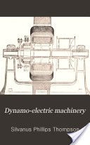 """""""Dynamo-Electric Machinery: A Manual for Students of Electrotechniques, Vol. 1: Continuous-Current Machines, 7th Ed."""" - Silvanus P. Thompson, 1904, 939"""