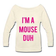 NEON PINK PRINT! I'm A Mouse Duh, Halloween Shirt, Women's Wideneck Shirt