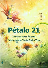 Pétalo 21 / Sandra Franco Álvarez ; ilustraciones de Tania Coello Vega.. -- [Gran Canaria] : Bilenio Publicaciones, 2015.