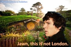 Sherlock in The Shire. He woudl hate it because he would be way, way too tall.
