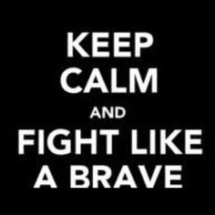 FIGHT LIKE A BRAVE, DONT BE A SLAVE!- My new motto